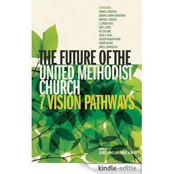 The Future of the United Methodist Church: 7 Vision Pathways [Kindle-editie]