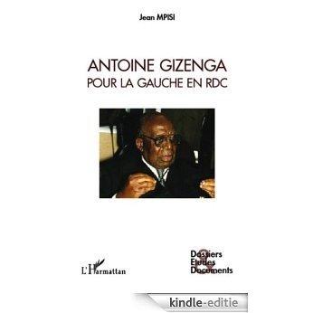 Antoine Gizenga pour la gauche en RDC (Dossiers, Etudes et Documents) [Kindle-editie]