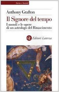 Il Signore del tempo. I mondi e le opere di un astrologo del Rinascimento (Storia e società) di Grafton, Anthony (2002) Tapa blanda