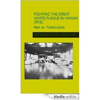 Fighting the Great White Plague in Hawaii (1913):: Man vs. Tuberculosis (English Edition) [Kindle-editie]