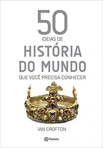 50 Ideias De História Do Mundo Que Você Precisa Conhecer