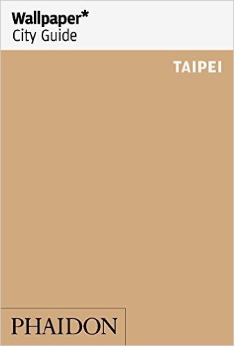 Wallpaper* City Guide Taipei (Wallpaper City Guides)