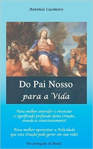 Do Pai Nosso para a Vida (Versão em Português do Brasil) (Coleção - É sempre possível viver cada instante em Felicidade: ter Vida!)