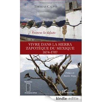 Vivre dans la Sierra zapothèque du Mexique : 1674-1707 Vaincre la défaite (Recherches Amériques latines) [Kindle-editie]
