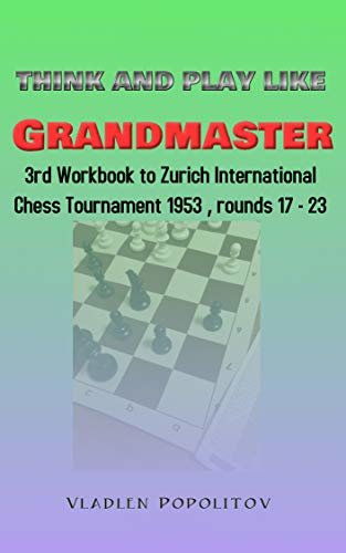 Think and play like Grandmaster: 3rd Workbook to Zurich International Chess Tournament 1953, rounds 17-23 (English Edition)