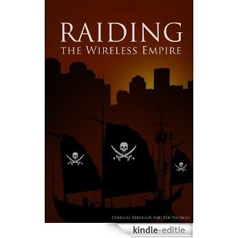 RAIDING the Wireless Empire (English Edition) [Kindle-editie]