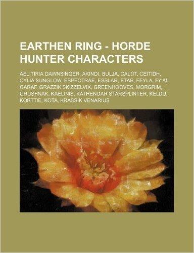 Earthen Ring - Horde Hunter Characters: Aelitiria Dawnsinger, Akindi, Bulja, Calot, Ceitidh, Cylia Sunglow, Espectrae, Esslar, Etar, Feyla, Fy'ai, Gar