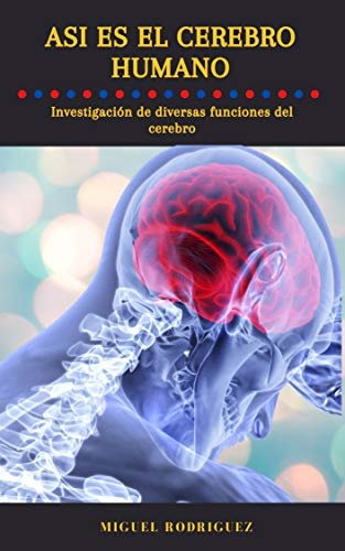 Así es el cerebro humano: Investigación de las diversas funciones del cerebro (Spanish Edition)