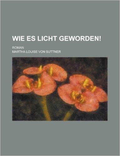 Wie Es Licht Geworden!; Roman