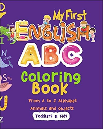My First English ABC coloring book From A to Z Alphabet  Animals and objects Toddlers & Kids: Learn the English Alphabet Letters from A to Z 96 page Black and white 8x10 inches