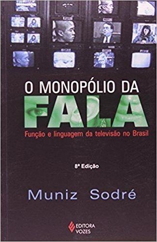 O Monopólio da Fala. Função e Linguagem da Televisão no Brasil (Em Portuguese do Brasil)