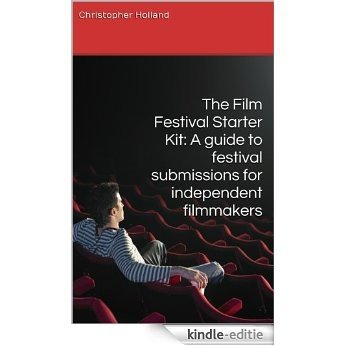 The Film Festival Starter Kit: A guide to festival submissions for independent filmmakers (English Edition) [Kindle-editie]