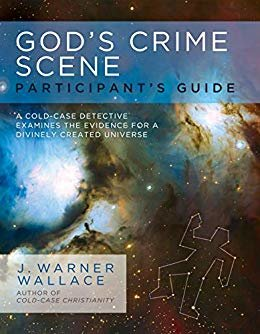 God's Crime Scene Participant's Guide: A Cold-Case Detective Examines the Evidence for a Divinely Created Universe (English Edition)