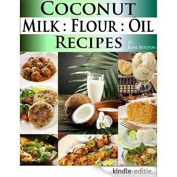 Coconut Milk Recipes, Paleo Coconut Oil & Flour Recipes. Low Carb Paleo, Allergy Free, Dairy Free and Gluten Free Recipes (Paleo Recipes: Paleo Recipes ... Recipe Book Book 3) (English Edition) [Kindle-editie]