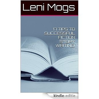 17 TIPS TO SUCCESSFUL FICTION STORY WRITING! (English Edition) [Kindle-editie]