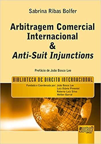 Arbitragem Comercial Internacional & Anti-Suit Injunctions: Biblioteca de Direito Internacional