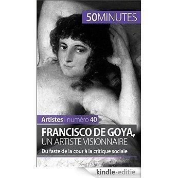 Francisco de Goya, un artiste visionnaire: Du faste de la cour à la critique sociale (Artistes t. 40) (French Edition) [Kindle-editie]