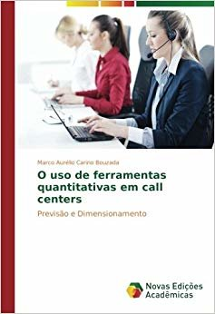 O uso de ferramentas quantitativas em call centers: Previsão e Dimensionamento