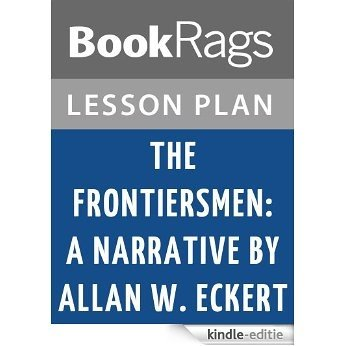 The Frontiersmen: A Narrative by Allan W. Eckert Lesson Plans (English Edition) [Kindle-editie]