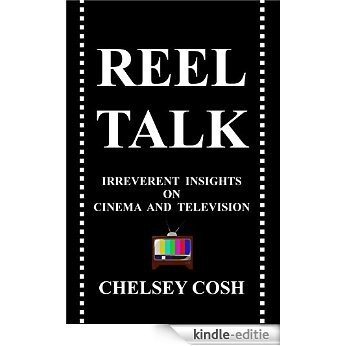 Reel Talk: Irreverent Insights on Cinema and Television (English Edition) [Kindle-editie]