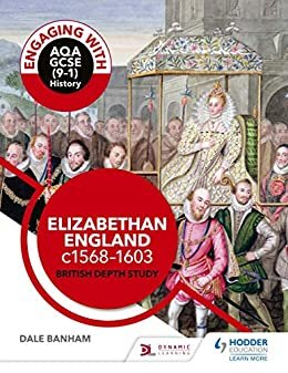 Engaging with AQA GCSE (9–1) History: Elizabethan England, c1568–1603 British depth study (Engaging With Aqa Gcse 9-1) (English Edition)