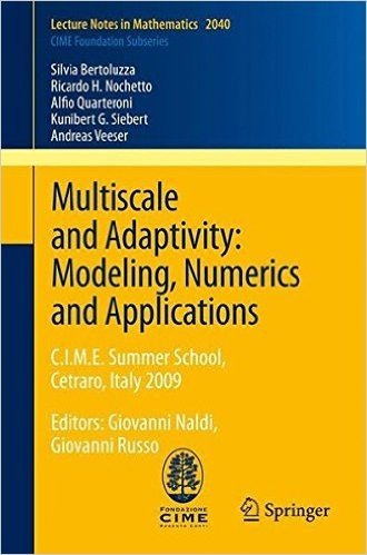 Multiscale and Adaptivity: Modeling, Numerics and Applications: C.I.M.E. Summer School, Cetraro, Italy 2009 (Lecture Notes in Mathematics)