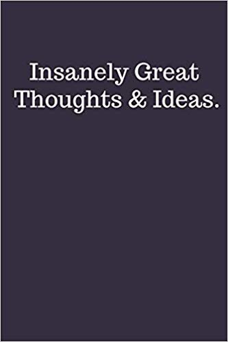 Insanely Great Thoughts & Ideas.: Funny Notebook Sarcastic Humor Journal (110 pages, lined, 6 x 9)