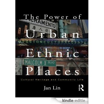 The Power of Urban Ethnic Places: Cultural Heritage and Community Life (The Metropolis and Modern Life) [Kindle-editie]