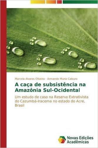 A Caca de Subsistencia Na Amazonia Sul-Ocidental