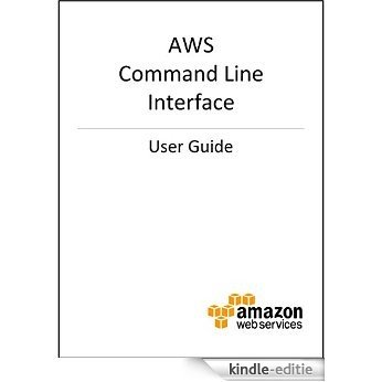 AWS Command Line Interface User Guide (English Edition) [Kindle-editie]