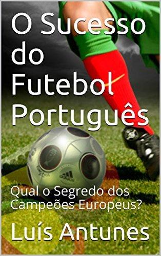 O Sucesso do Futebol Português: Qual o Segredo dos Campeões Europeus?