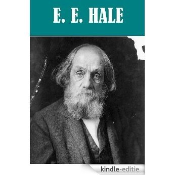 The Essential Edward Everett Hale Collection (6 works) (English Edition) [Kindle-editie]
