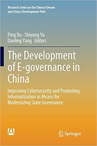 The Development of E-governance in China: Improving Cybersecurity and Promoting Informatization as Means for Modernizing State Governance (Research Series on the Chinese Dream and China's Development)