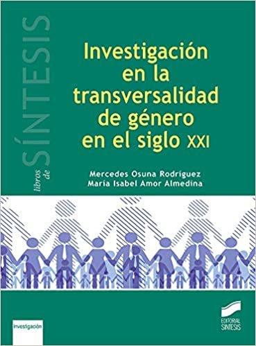 Investigación En La Transversalidad De Género En El Siglo XXI: 11 (Libros de Síntesis)