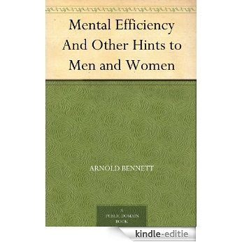 Mental Efficiency And Other Hints to Men and Women (English Edition) [Kindle-editie]