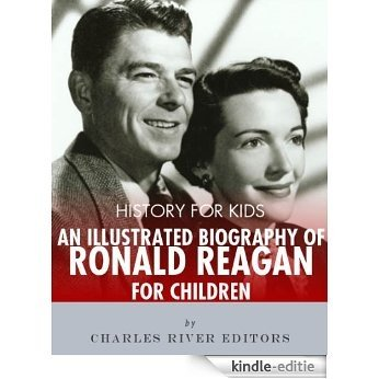 History for Kids: An Illustrated Biography of Ronald Reagan for Children (English Edition) [Kindle-editie]