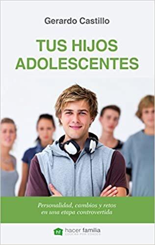 Tus hijos adolescentes: Personalidad, cambios y retos de una etapa controvertida (Hacer Familia, Band 35)