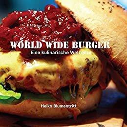 World Wide Burger: Eine kulinarische Weltreise (German Edition)