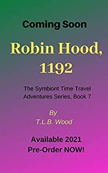 Robin Hood, 1192 (The Symbiont Time Travel Adventures Series, Book 7): Young Adult Time Travel Adventure (English Edition)