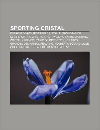 Sporting Cristal: Entrenadores Sporting Cristal, Futbolistas del Club Sporting Cristal S. A.