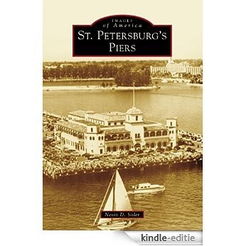 St. Petersburg's Piers (Images of America) (English Edition) [Kindle-editie]