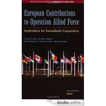 European Contributions to Operation Allied Force: Implications for Transatlantic Cooperation (Project Air Force Series on Operation Allied Force) [Kindle-editie]