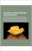 Svenska Konstnarliga Professorer: Professorer VID Konstfack, Professorer VID Kungliga Konsthogskolan, Svenska Professorer I Maleri
