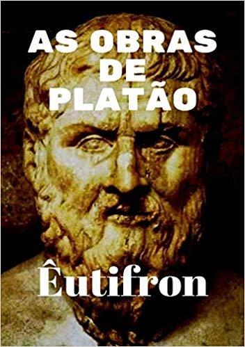 As Obras De Platão: Êutifron