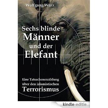Sechs blinde Männer und der Elefant: Eine Tatsachenerzählung über den islamistischen Terrorismus (German Edition) [Kindle-editie]