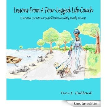 Lessons From A Four-Legged Life Coach- 30 minutes a day with your dog will make you healthy, wealthy and wise (English Edition) [Kindle-editie]