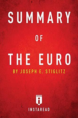Summary of The Euro: by Joseph E. Stiglitz | Includes Analysis (English Edition)