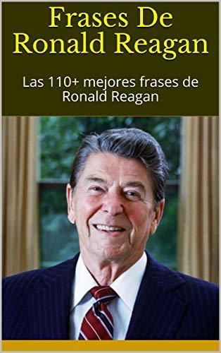 Frases De Ronald Reagan: Las 110+ mejores frases de Ronald Reagan