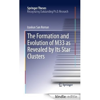 The Formation and Evolution of M33 as Revealed by Its Star Clusters (Springer Theses) [Kindle-editie]