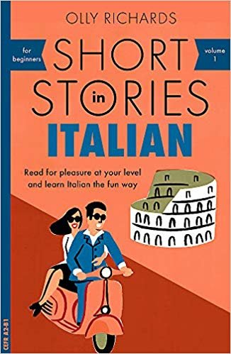 Short Stories in Italian for Beginners: Read for pleasure at your level, expand your vocabulary and learn Italian the fun way! (Foreign Language Graded Reader Series)
